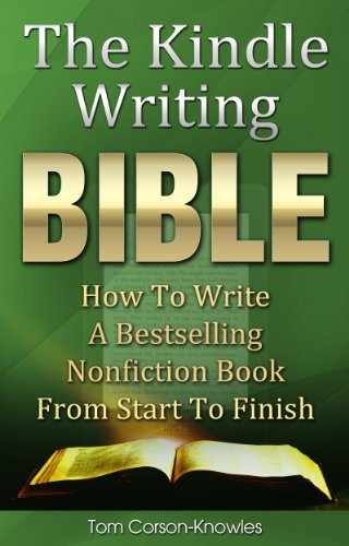Cover image for The Kindle Writing Bible: How To Write A Bestselling Nonfiction Book From Start To Finish (Kindle Publishing Bible 3)