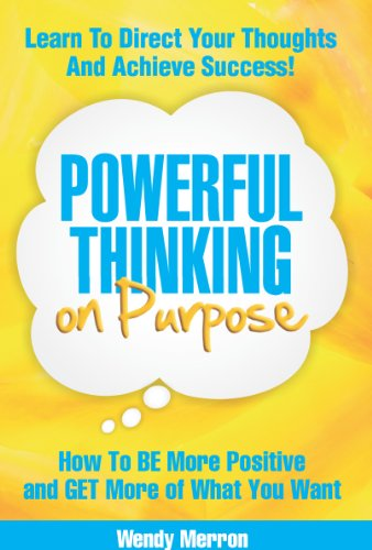 Cover image for Powerful Thinking on Purpose: How To BE More Positive and GET More of What You Want