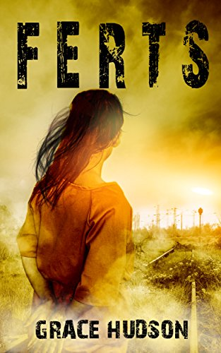 Cover image for FERTS: (Book 1) A Dark, Dystopian, Post-Apocalyptic Thriller