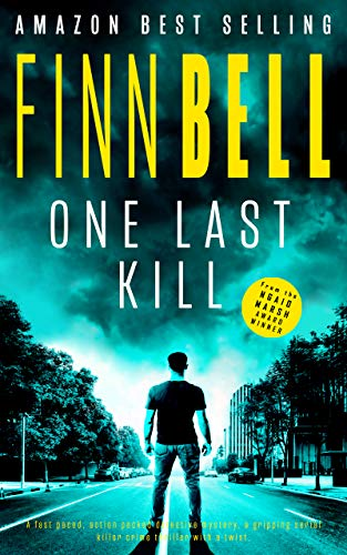 Cover image for ONE LAST KILL: A fast paced, action packed detective mystery, a gripping serial killer crime thriller with a twist.