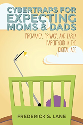 Cover image for Cybertraps for Expecting Moms & Dads: Pregnancy, Privacy, and Early Parenthood in the Cyber Age