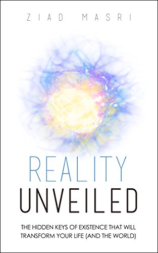 Cover image for Reality Unveiled: The Hidden Keys of Existence That Will Transform Your Life (and the World)