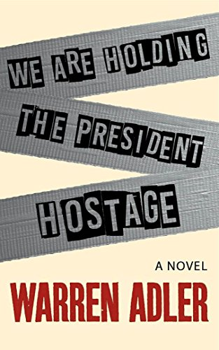 Cover image for We Are Holding the President Hostage