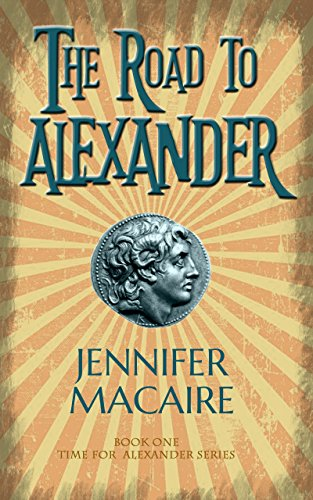 Cover image for The Road to Alexander: What do you do when the past becomes your future? (The Time For Alexander Series Book 1)
