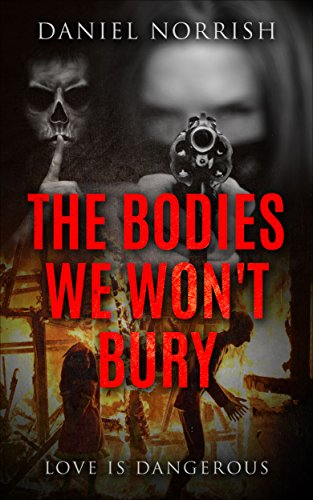 Cover image for The Bodies We Won't Bury: Love is Dangerous