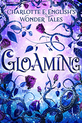 Cover image for Gloaming: A Strange Tale of Enchantment (Wonder Tales Book 2)