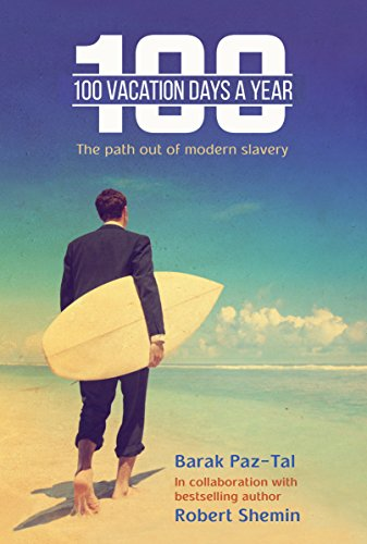 Cover image for 100 Vacation Days a Year: Your Way Out of Modern Slavery