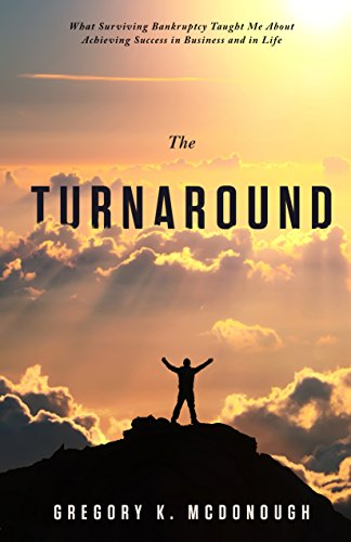 Cover image for The Turnaround: What Surviving Bankruptcy Taught Me About Achieving Success in Business and in Life