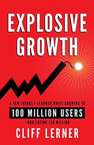 Cover image for Explosive Growth: A Few Things I Learned While Growing My Startup To 100 Million Users & Losing $78 Million
