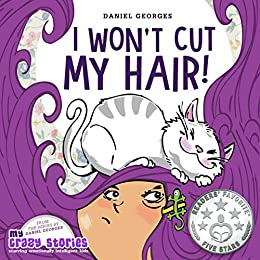 Cover image for I Won't Cut My Hair!: Teach kids about vanity and the courage of accepting change (MY CRAZY STORIES SERIES)