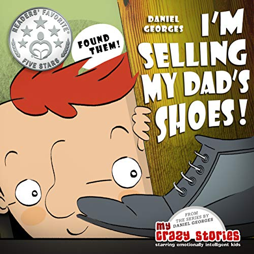 Cover image for I'M SELLING MY DAD'S SHOES!: A charming children's book helping parents teach kids kindness, generosity and helping others in need. (MY CRAZY STORIES SERIES 3)