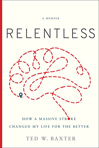 Cover image for Relentless: How a Massive Stroke Changed My Life for the Better