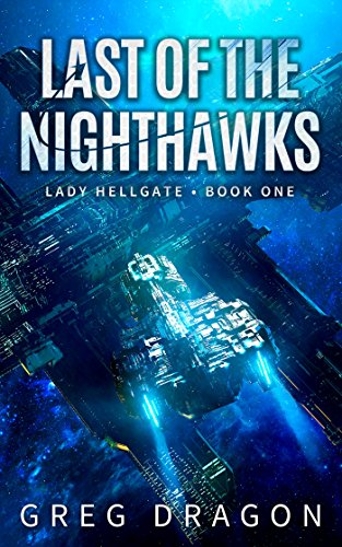 Cover image for Last of The Nighthawks: A Military Space Opera Adventure (Lady Hellgate Book 1)