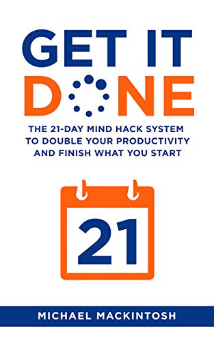 Cover image for Get It Done: The 21-Day Mind Hack System to Double Your Productivity and Finish What You Start