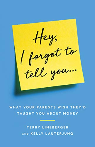 Cover image for Hey, I Forgot to Tell You...: What Your Parents Wish They'd Taught You about Money