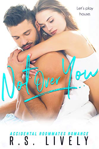 Cover image for Not Over You: Accidental Roommates Romance