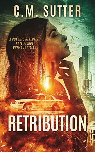 Cover image for Retribution: A Paranormal Thriller (Psychic Detective Kate Pierce Crime Thriller Series Book 1)