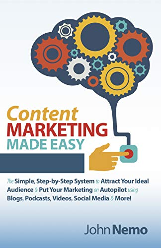 Cover image for Content Marketing Made Easy: The Simple, Step-by-Step System to Attract Your Ideal Audience & Put Your Marketing on Autopilot using Blogs, Podcasts, Videos, Social Media & More!