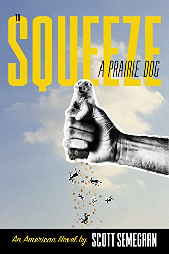 Cover image for To Squeeze a Prairie Dog: An American Novel