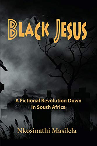 Cover image for Black Jesus: A Fictional Revolution Down in South Africa