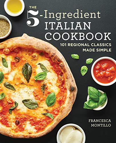Cover image for The 5-Ingredient Italian Cookbook: 101 Regional Classics Made Simple