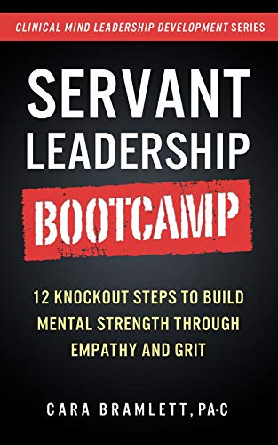Cover image for Servant Leadership Bootcamp: 12 Knockout Steps to Build Mental Strength through Empathy and GRIT (Leadership Development Series)