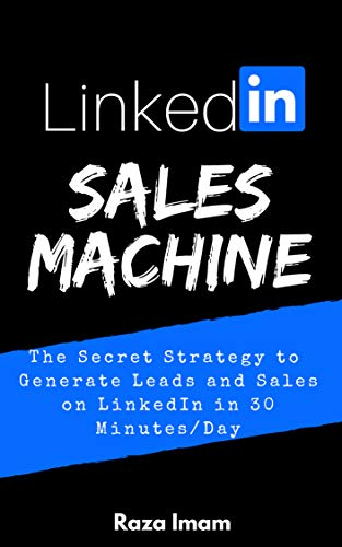 Cover image for LinkedIn Sales Machine: The Secret Strategy to Generate Leads and Sales on LinkedIn - in 30 Minutes/Day