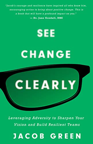 Cover image for See Change Clearly: Leveraging Adversity to Sharpen Your Vision and Build Resilient Teams
