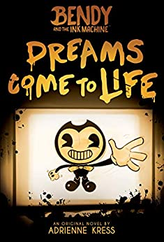 Cover image for Dreams Come to Life (Bendy, Book 1) (Bendy and the Ink Machine)