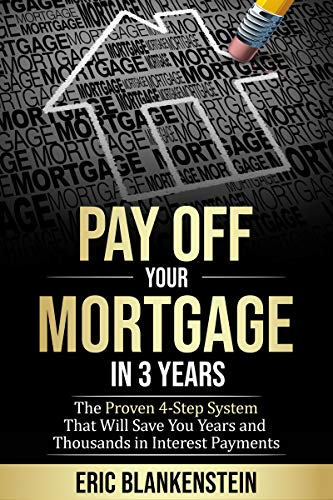 Cover image for PAY OFF YOUR MORTGAGE IN 3 YEARS:  The 4-Step System That Will Save You Years and Thousands in Interest Payments
