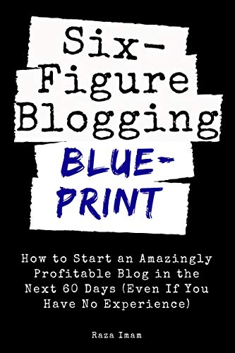 Cover image for Six Figure Blogging Blueprint: How to Start an Amazingly Profitable Blog in the Next 60 Days (Even If You Have No Experience) (Digital Marketing Mastery Book 3)