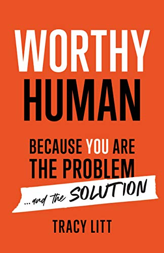 Cover image for Worthy Human : Because You Are the Problem and the Solution