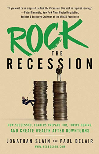 Cover image for Rock the Recession: How Successful Leaders Prepare for, Thrive During, and Create Wealth After Downturns