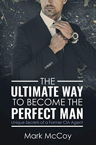 Cover image for The Ultimate Way To Become The Perfect Man: Unique Secrets of a Former CIA Agent