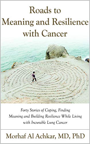 Cover image for Roads To Meaning And Resilience With Cancer: Forty Stories of Coping, Finding Meaning, and Building Resilience While Living with Incurable Lung Cancer
