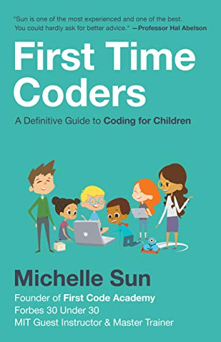 Cover image for First Time Coders: A Definitive Guide to Coding for Children