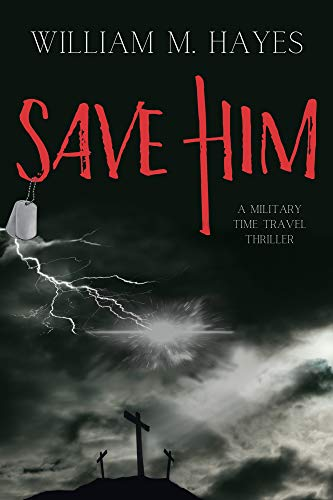 Cover image for Save Him: A Military Time Travel Thriller