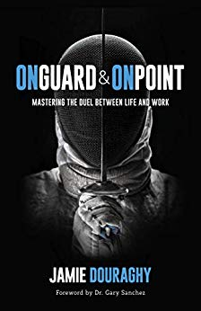 Cover image for On Guard and On Point: Mastering the Duel between Life and Work
