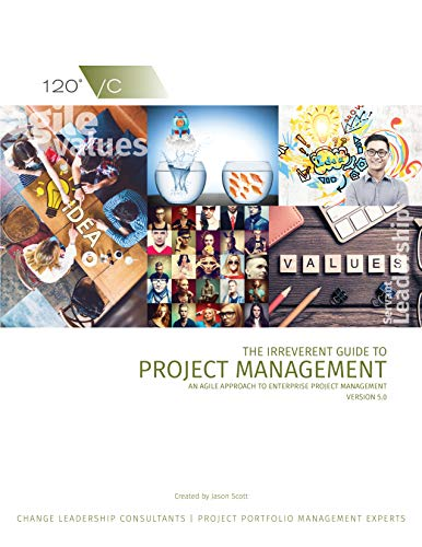 Cover image for The Irreverent Guide to Project Management: An Agile Approach to Enterprise Project Management, Version 5.0