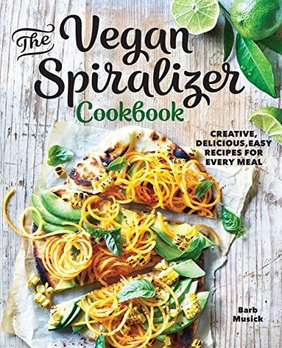 Cover image for The Vegan Spiralizer Cookbook: Creative, Delicious, Easy Recipes for Every Meal