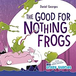 Cover image for THE GOOD FOR NOTHING FROGS (MY CRAZY STORIES SERIES Book 7)