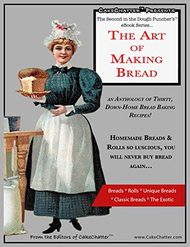 Cover image for The Art Of Making Bread: An Anthology Of Thirty, Down-Home Bread Baking Recipes!