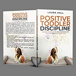 Cover image for Positive Toddler Discipline: Proven Strategies to Tame Tantrums and Nurture Their Developing Mind