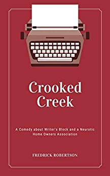 Cover image for Crooked Creek: A Comedy about Writer's Block and a Neurotic Home Owners Association