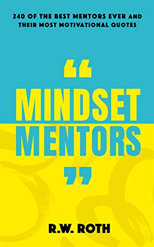 Cover image for Mindset Mentors: 240 of the Best Mentors Ever and Their Most Motivational Quotes