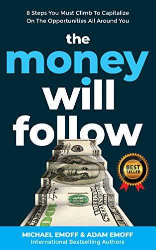 Cover image for The Money Will Follow: 8 Steps You Must Climb To Capitalize On The Opportunities All Around You