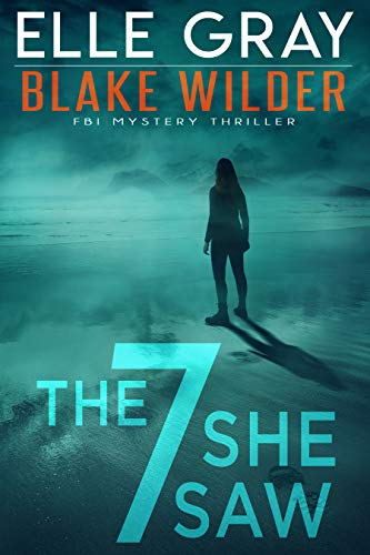Cover image for The 7 She Saw (Blake Wilder FBI Mystery Thriller Book 1)