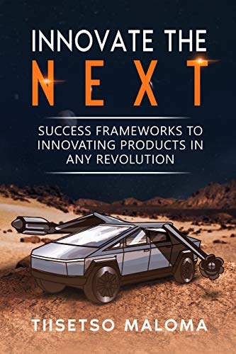Cover image for Innovate The Next: Success Frameworks to Innovating Products in Any Revolution
